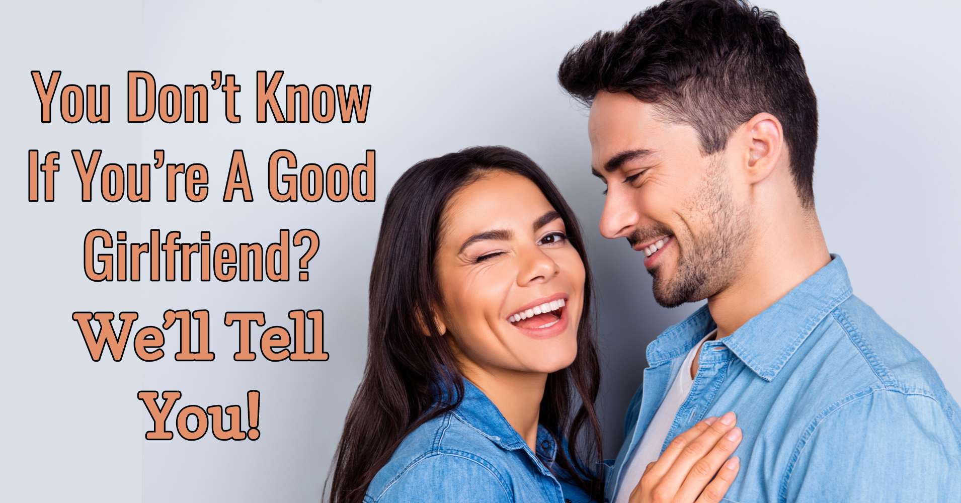 Are You A Good Girlfriend Quiz Quizonycom