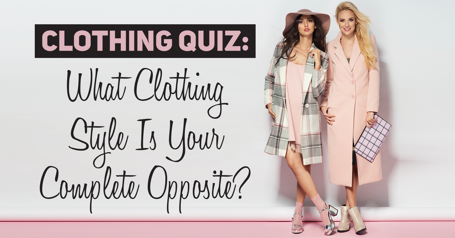 Clothing Quiz What Clothing Style Is Your Complete Opposite Quiz