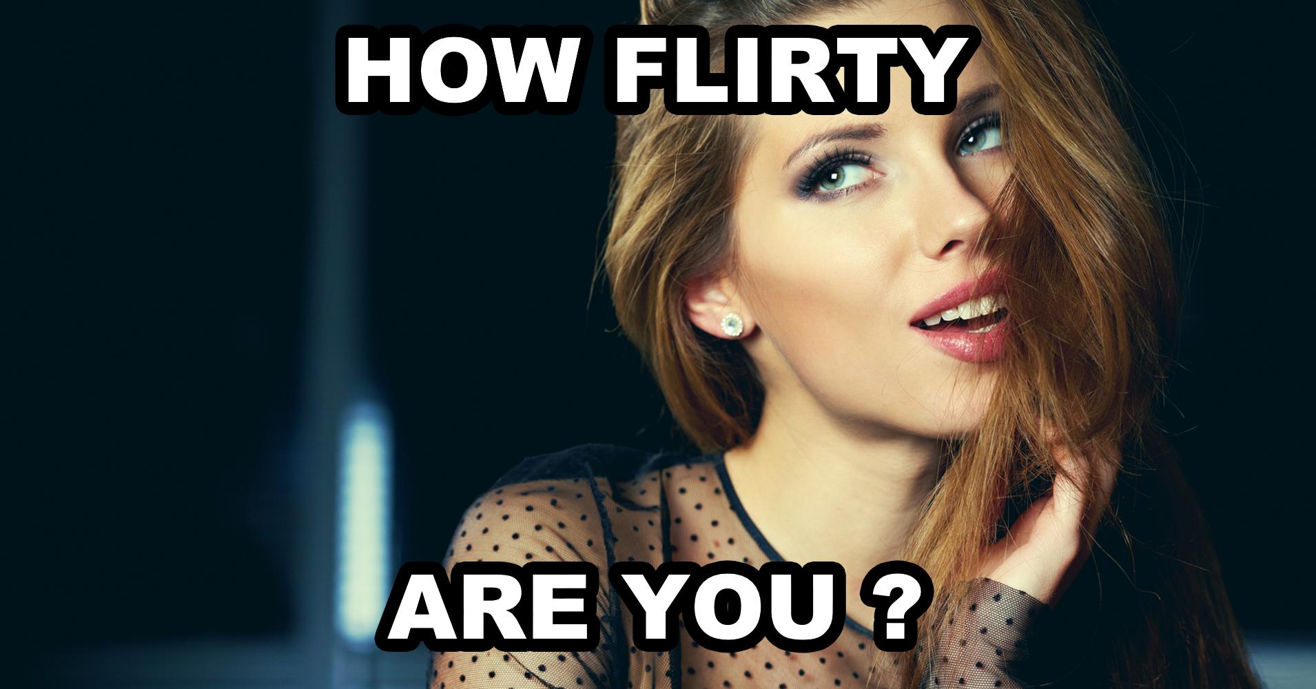 How Flirty Are You Quiz Quizony Com