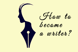 How To Become A Writer?