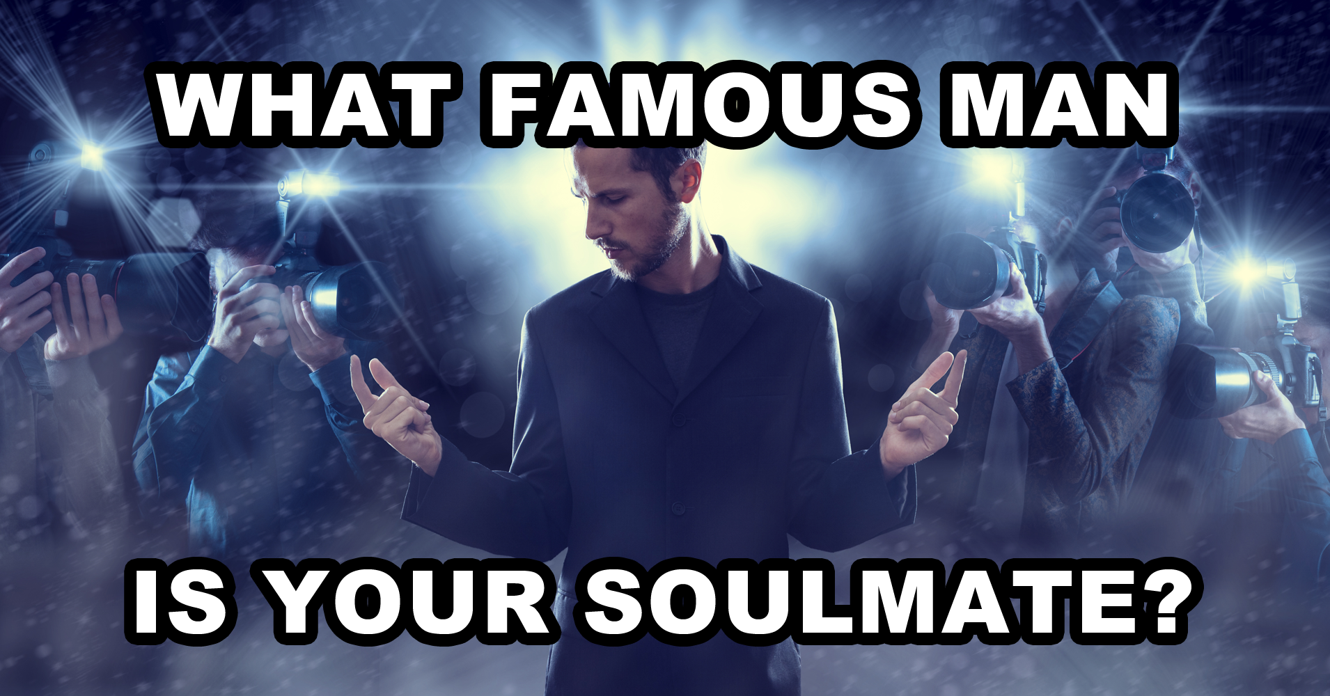 What Famous Man Is Your Soulmate Quiz Quizonycom