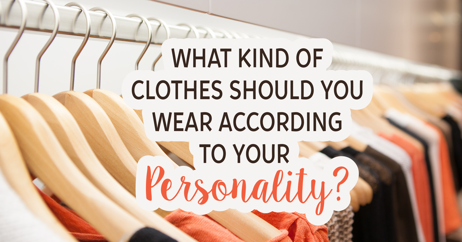 What Kind Of Clothes Should You Wear According To Your Personality Quiz
