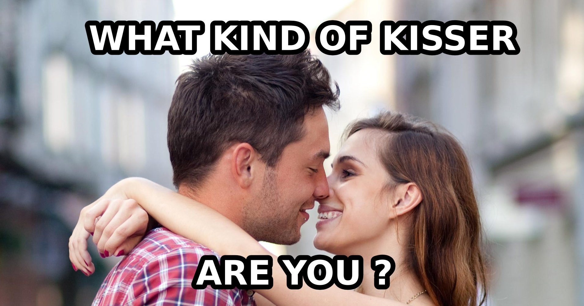 what kind of kisser are you
