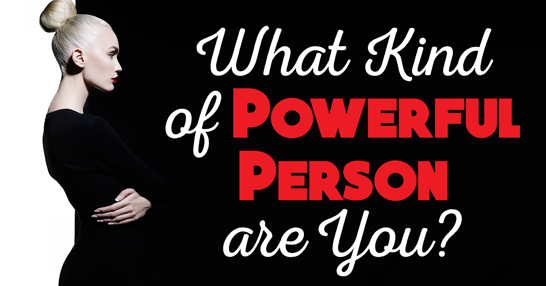 What Kind Of Powerful Person Are You? - Quiz - Quizony.com