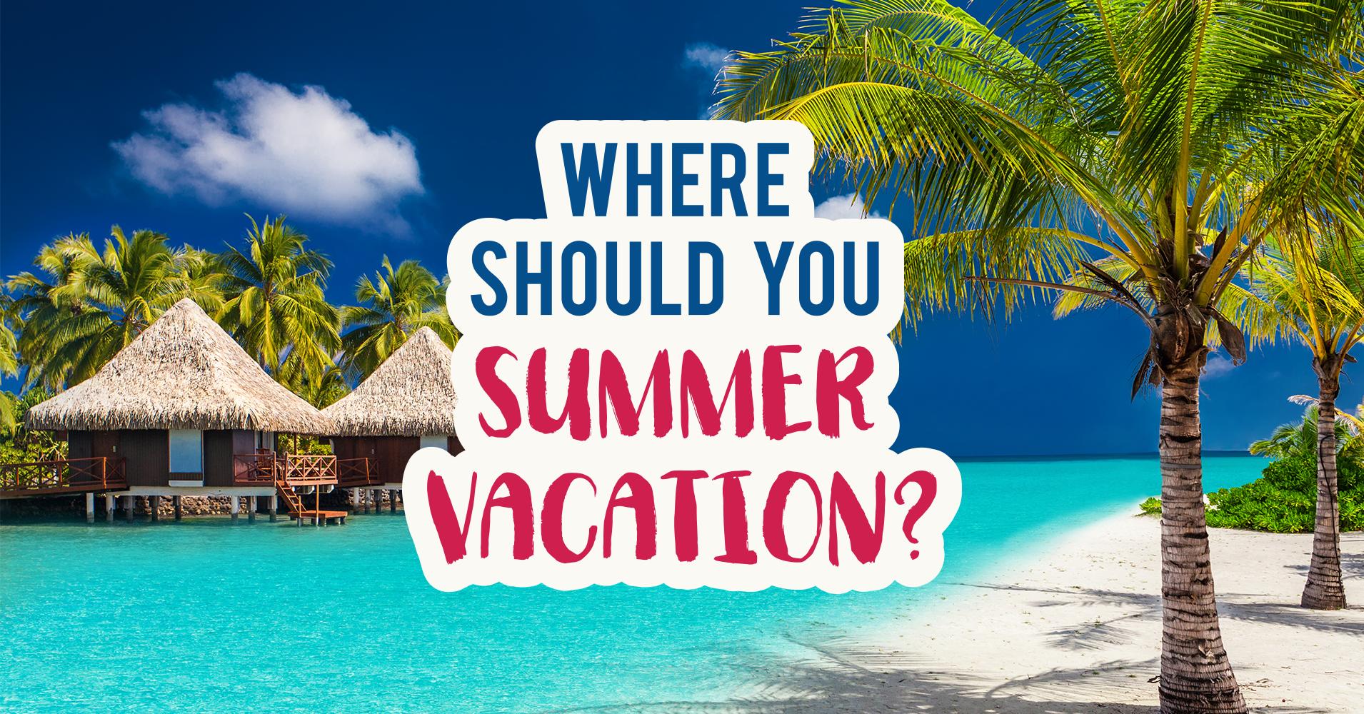 Where Should You Summer Vacation? - Quiz - Quizony.com